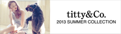 titty & Co. 2013 SUMMER COLLECTION