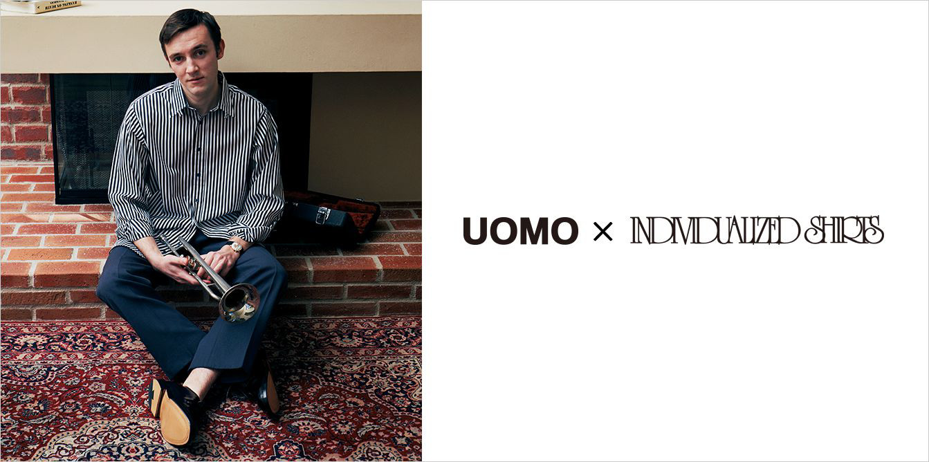 [UOMO5月号掲載]UOMO×INDIVIDUALIZED SHIRTS